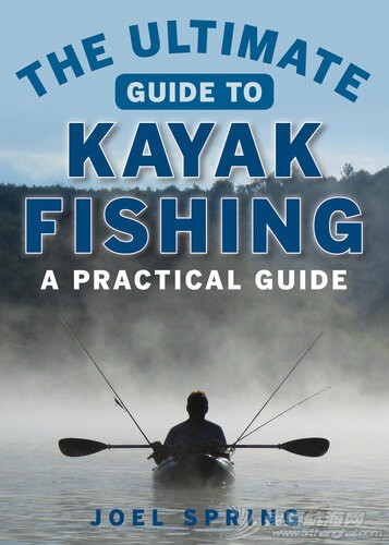 The Ultimate Guide to Kayak Fishing皮划艇钓鱼终极指南