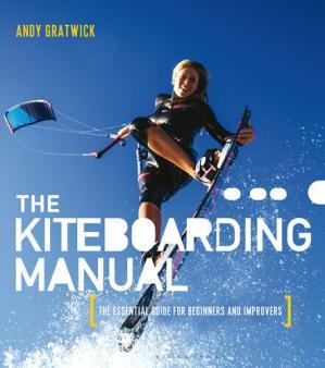 The Kiteboarding Manual: 风筝冲浪手册:初学者和改进者的基本指南