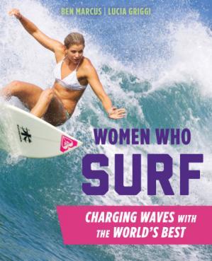 Women who surf: 冲浪的女人:用世界上最好的东西来掀起波澜